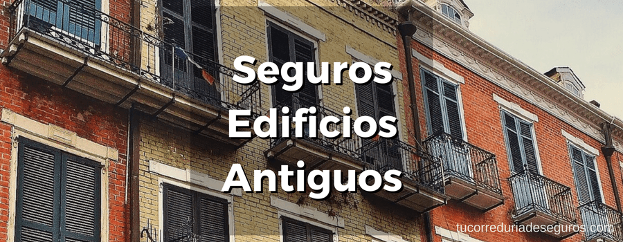 Seguros Edificios Antiguos