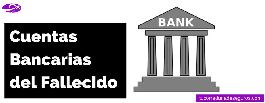 Cuentas Bancarias Fallecido