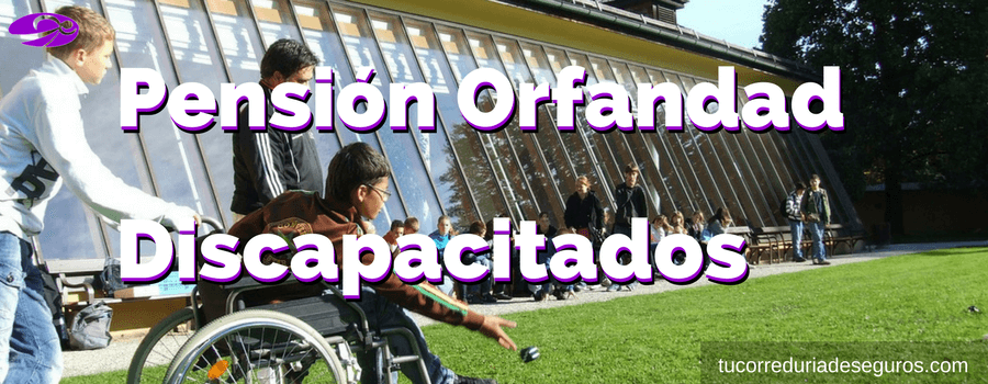 Pension Orfandad Discapacitados