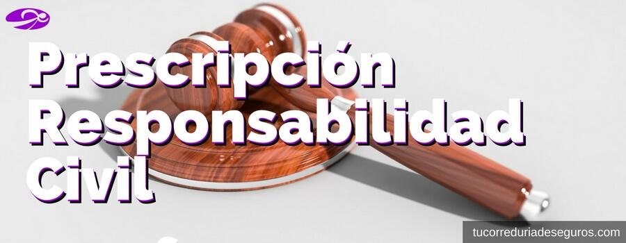 Te Informamos Sobre La Prescripción De La Responsabilidad Civil