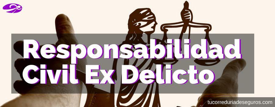 ¿Qué Es La Responsabilidad Civil Ex Delicto Y Cómo Puedes Protegerte?