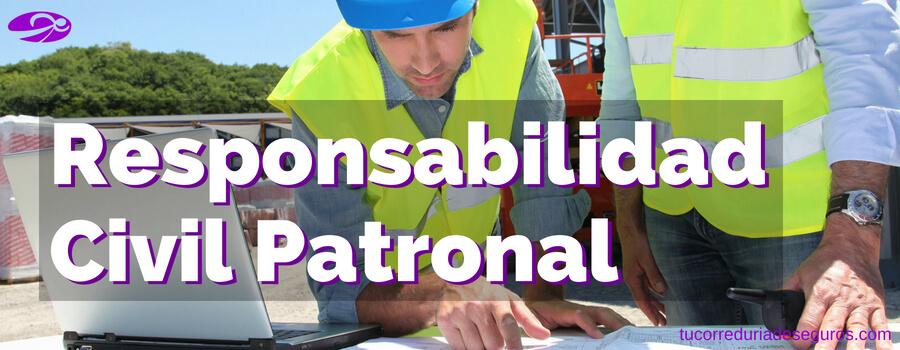 ¿Qué Es La Cobertura De Responsabilidad Civil Patronal?