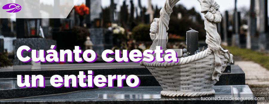 cuanto cuesta un entierro sin seguro de decesos