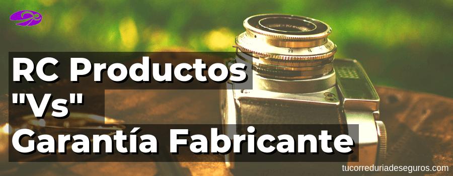 Responsabilidad Civil De Productos VS Garantía Fabricante
