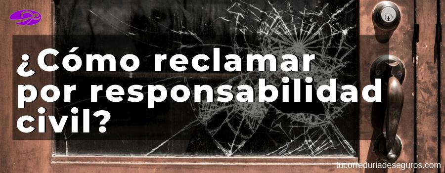 reclamar responsabilidad civil