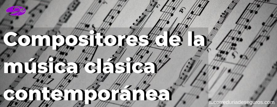 Principales compositores de la música clásica contemporánea