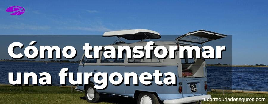 Cómo transformar una furgoneta