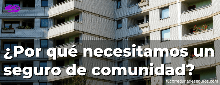 Por Qué Necesitamos Un Seguro De Comunidad