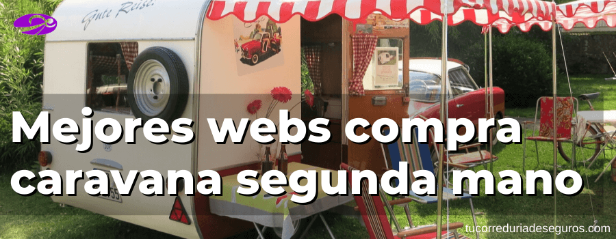 Las Mejores Webs Donde Comprar Una Caravana De Segunda Mano