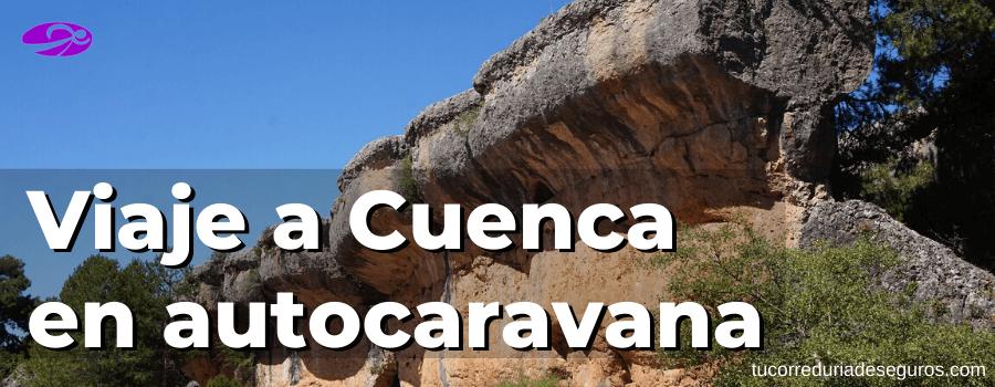 Viaje A Cuenca De Fin De Semana En Autocaravana