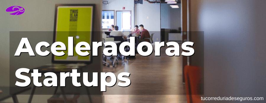 aceleradoras startups
