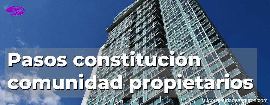 Pasos para la constitución de una comunidad de propietarios