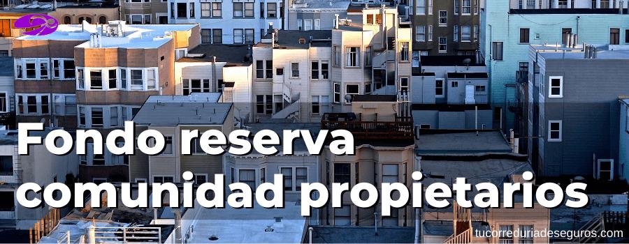fondo de reserva de la comunidad propietarios