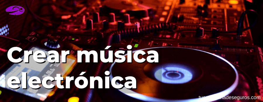 Crear música electrónica