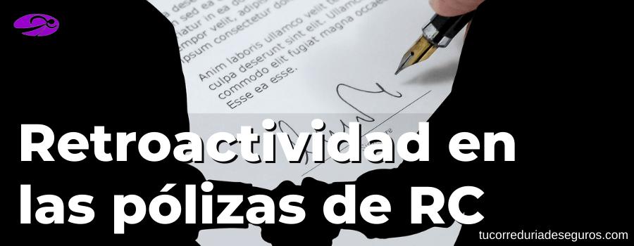 retroactividad en las pólizas de responsabilidad civil