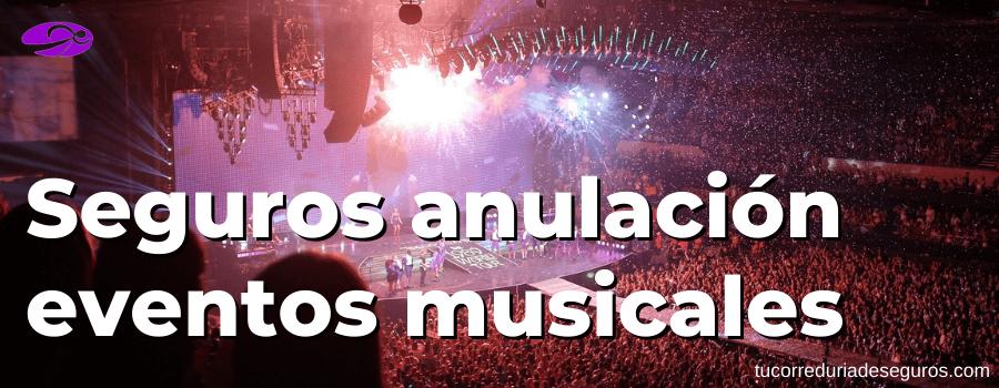 Seguros anulación eventos musicales
