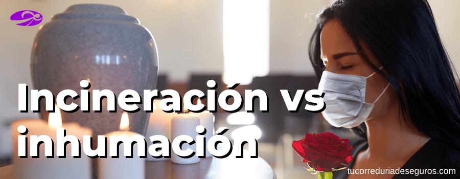 diferencia incineracion -inhumacion