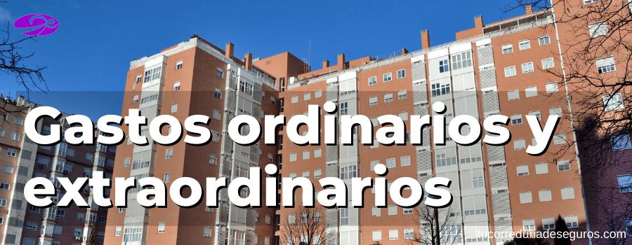 gastos ordinarios y extraordinarios en comunidades de propietarios