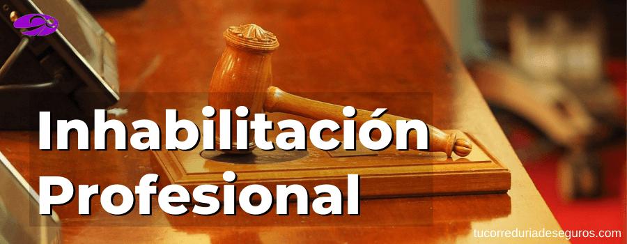 Inhabilitacion Profesional Seguros Responsabilidad Civil Profesional
